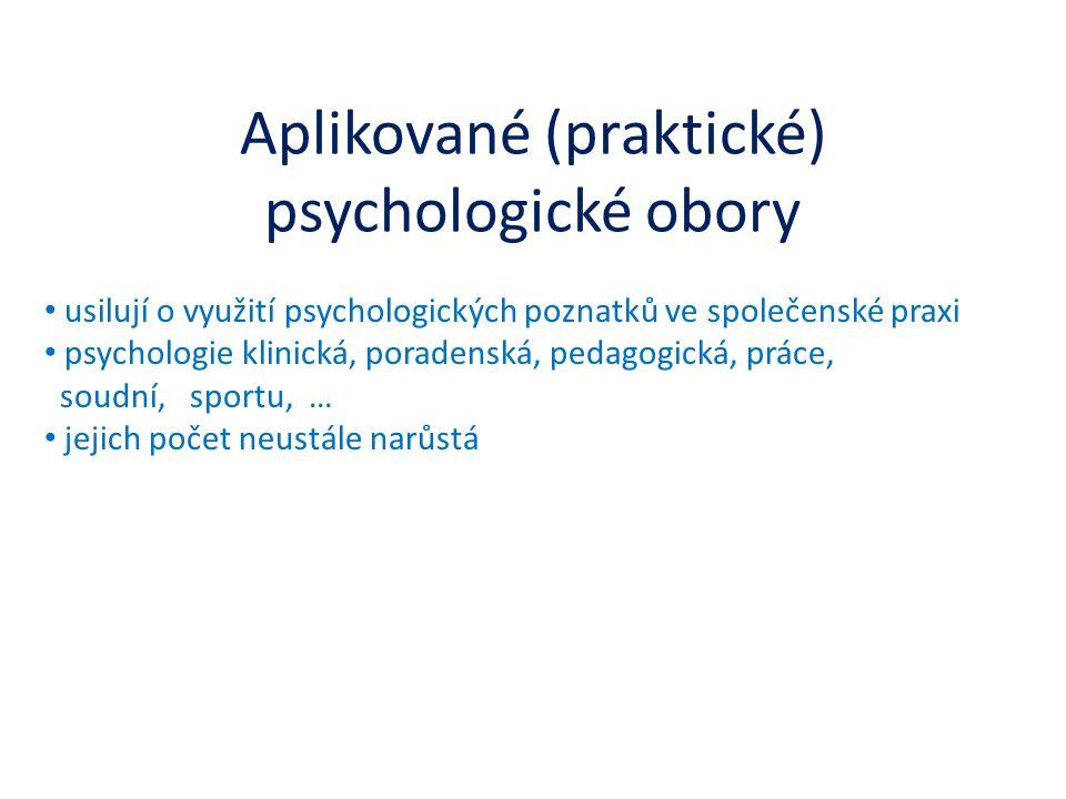 Aplikované (praktické) psychologické obory usilují o využití psychologických poznatků ve společenské praxi psychologie klinická, poradenská, pedagogic