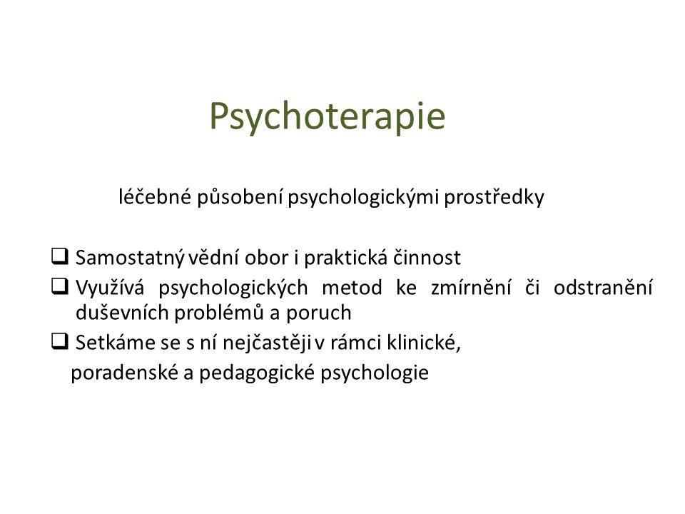 Psychoterapie léčebné působení psychologickými prostředky  Samostatný vědní obor i praktická činnost  Využívá psychologických metod ke zmírnění či o