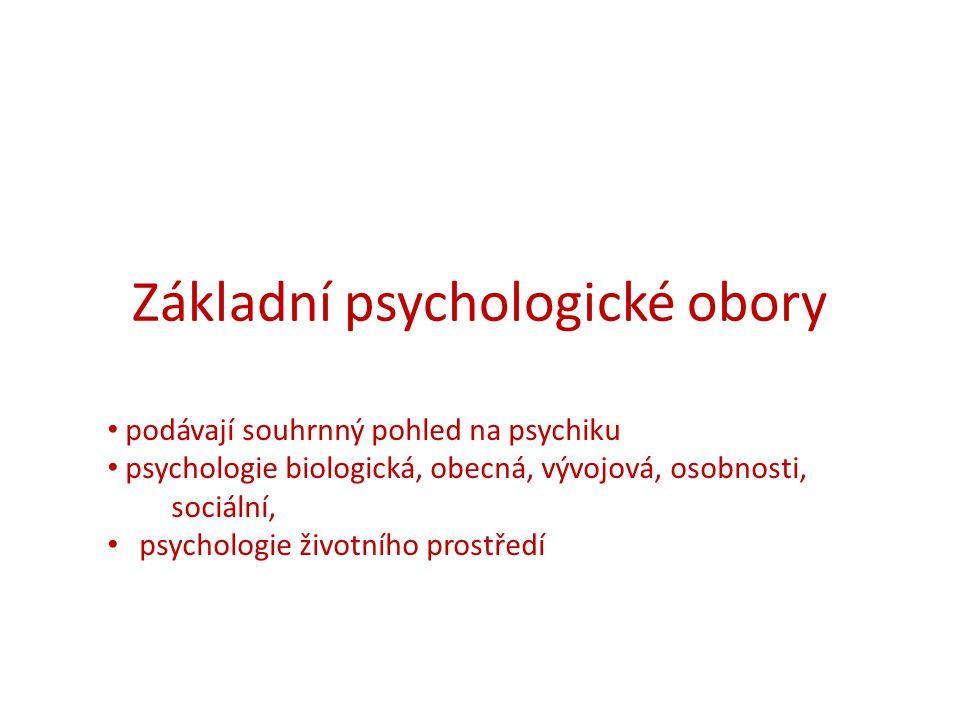 Základní psychologické obory podávají souhrnný pohled na psychiku psychologie biologická, obecná, vývojová, osobnosti, sociální, psychologie životního