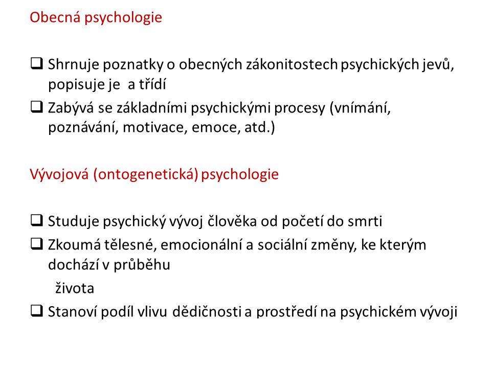 Obecná psychologie  Shrnuje poznatky o obecných zákonitostech psychických jevů, popisuje je a třídí  Zabývá se základními psychickými procesy (vnímá