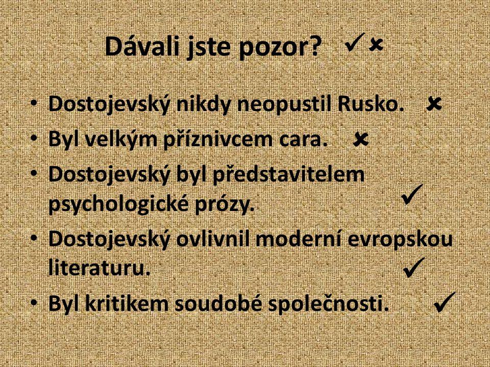 Dávali jste pozor. Dostojevský nikdy neopustil Rusko.