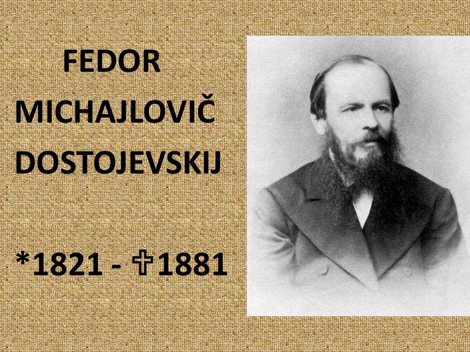 FEDOR MICHAJLOVIČ DOSTOJEVSKIJ *1821 -  1881