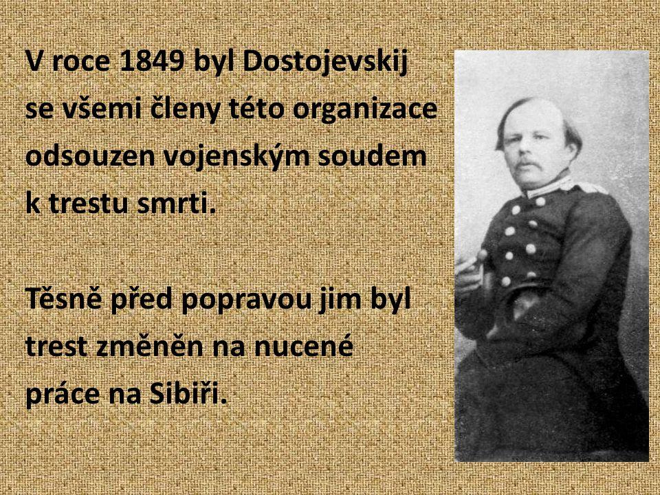 V roce 1849 byl Dostojevskij se všemi členy této organizace odsouzen vojenským soudem k trestu smrti.