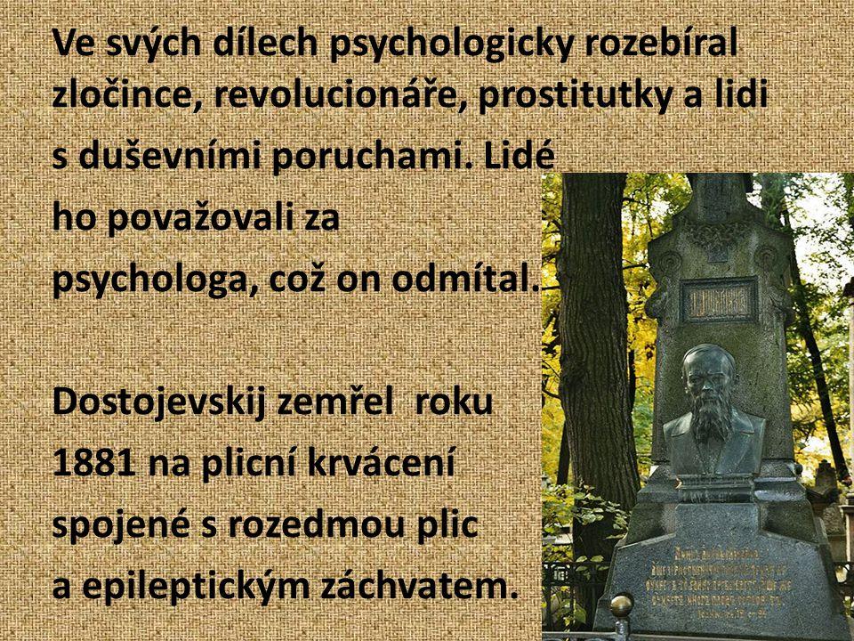 Ve svých dílech psychologicky rozebíral zločince, revolucionáře, prostitutky a lidi s duševními poruchami.