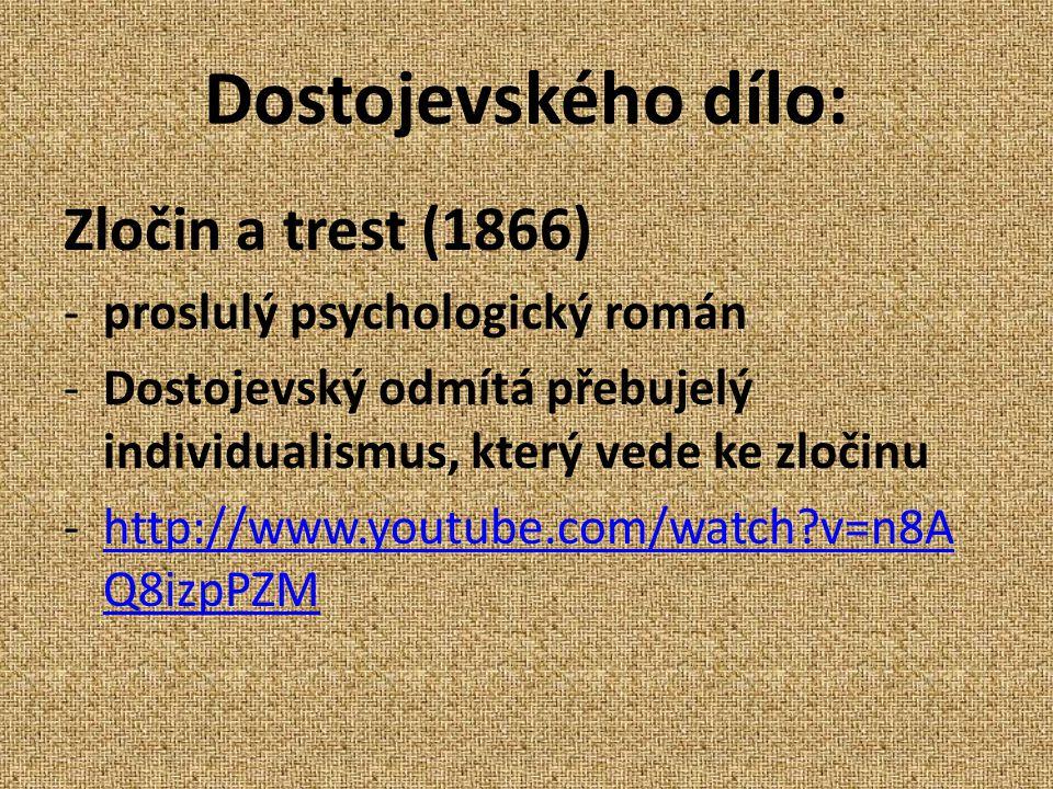 Dostojevského dílo: Zločin a trest (1866) -proslulý psychologický román -Dostojevský odmítá přebujelý individualismus, který vede ke zločinu -http://www.youtube.com/watch?v=n8A Q8izpPZMhttp://www.youtube.com/watch?v=n8A Q8izpPZM