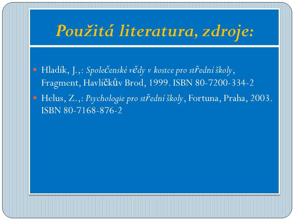 Použitá literatura, zdroje: Hladík, J.,: Spole č enské v ě dy v kostce pro st ř ední školy, Fragment, Havlí č k ů v Brod, 1999.