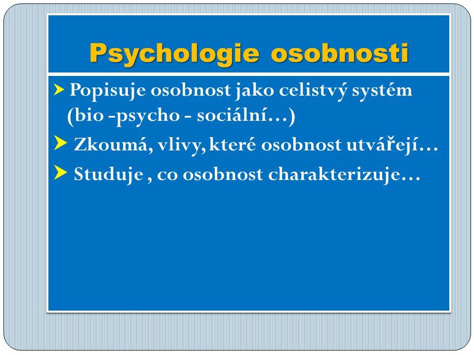 Psychologie osobnosti  Popisuje osobnost jako celistvý systém (bio -psycho - sociální…)  Zkoumá, vlivy, které osobnost utvá ř ejí…  Studuje, co osobnost charakterizuje…  Popisuje osobnost jako celistvý systém (bio -psycho - sociální…)  Zkoumá, vlivy, které osobnost utvá ř ejí…  Studuje, co osobnost charakterizuje…