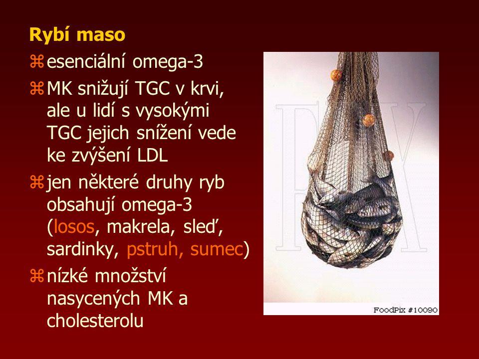 Rybí maso zesenciální omega-3 zMK snižují TGC v krvi, ale u lidí s vysokými TGC jejich snížení vede ke zvýšení LDL zjen některé druhy ryb obsahují omega-3 (losos, makrela, sleď, sardinky, pstruh, sumec) znízké množství nasycených MK a cholesterolu