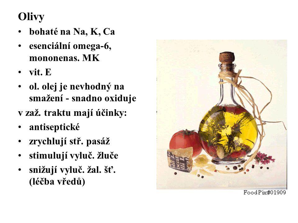 Olivy bohaté na Na, K, Ca esenciální omega-6, mononenas. MK vit. E ol. olej je nevhodný na smažení - snadno oxiduje v zaž. traktu mají účinky: antisep