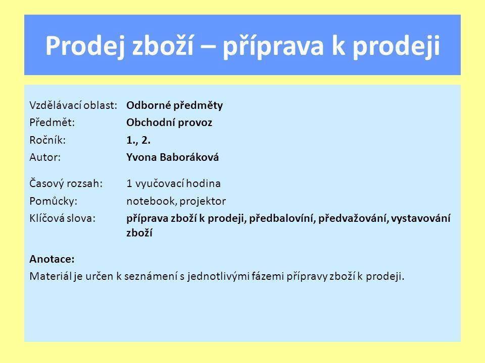 Prodej zboží – příprava k prodeji Vzdělávací oblast:Odborné předměty Předmět:Obchodní provoz Ročník:1., 2.