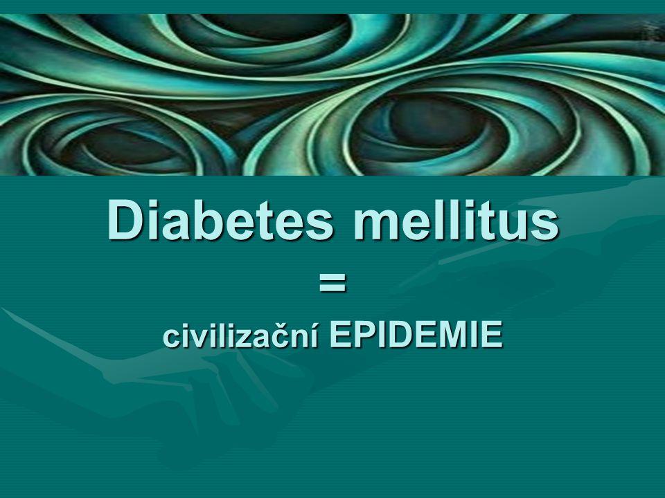 Diabetes mellitus = civilizační EPIDEMIE