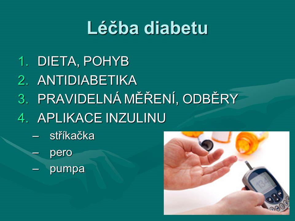 Léčba diabetu 1.DIETA, POHYB 2.ANTIDIABETIKA 3.PRAVIDELNÁ MĚŘENÍ, ODBĚRY 4.APLIKACE INZULINU –stříkačka –pero –pumpa