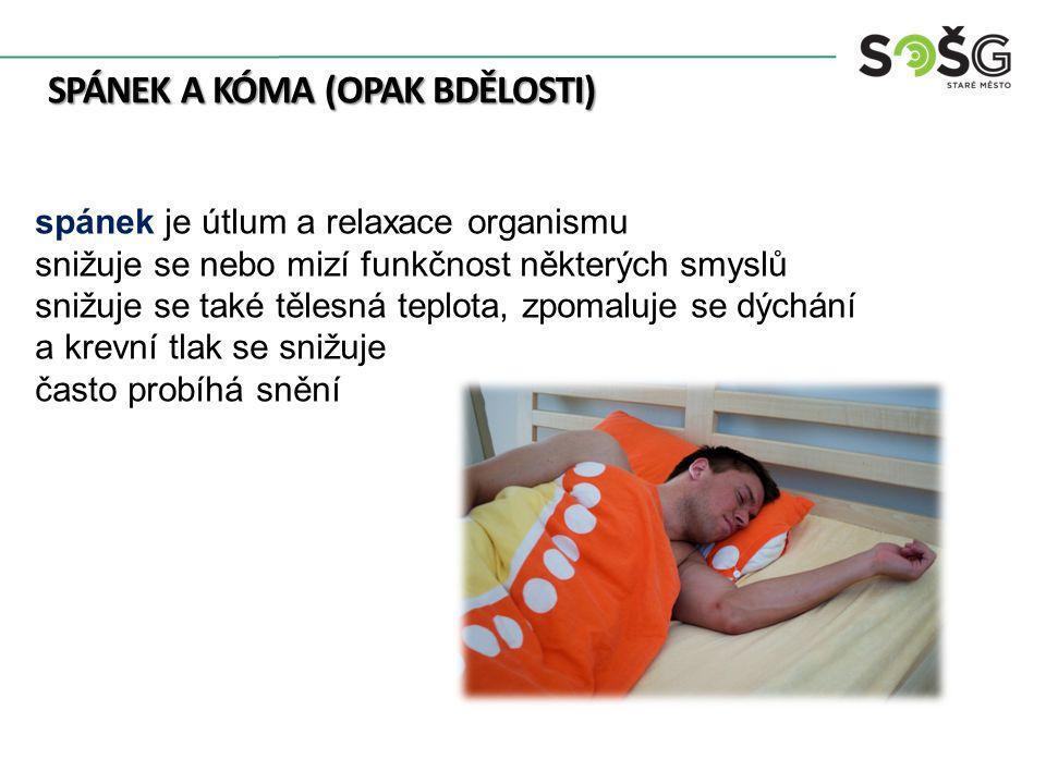 SPÁNEK A KÓMA (OPAK BDĚLOSTI) spánek je útlum a relaxace organismu snižuje se nebo mizí funkčnost některých smyslů snižuje se také tělesná teplota, zpomaluje se dýchání a krevní tlak se snižuje často probíhá snění