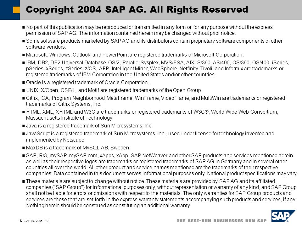  SAP AG 2005 / 10 No part of this publication may be reproduced or transmitted in any form or for any purpose without the express permission of SAP A
