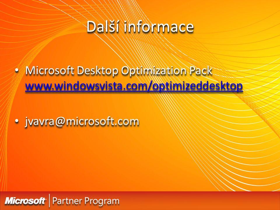 Další informace Microsoft Desktop Optimization Pack www.windowsvista.com/optimizeddesktop Microsoft Desktop Optimization Pack www.windowsvista.com/opt