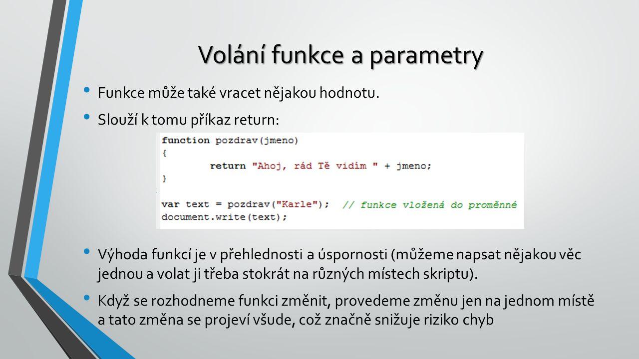 Volání funkce a parametry Funkce může také vracet nějakou hodnotu. Slouží k tomu příkaz return: Výhoda funkcí je v přehlednosti a úspornosti (můžeme n