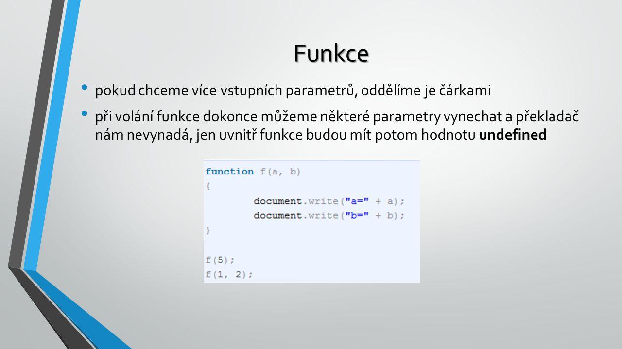 Funkce pokud chceme více vstupních parametrů, oddělíme je čárkami při volání funkce dokonce můžeme některé parametry vynechat a překladač nám nevynadá