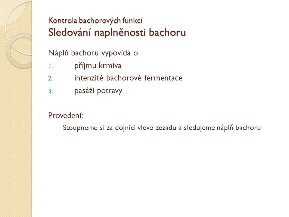 Kontrola bachorových funkcí Sledování naplněnosti bachoru Náplň bachoru vypovídá o 1. příjmu krmiva 2. intenzitě bachorové fermentace 3. pasáži potrav
