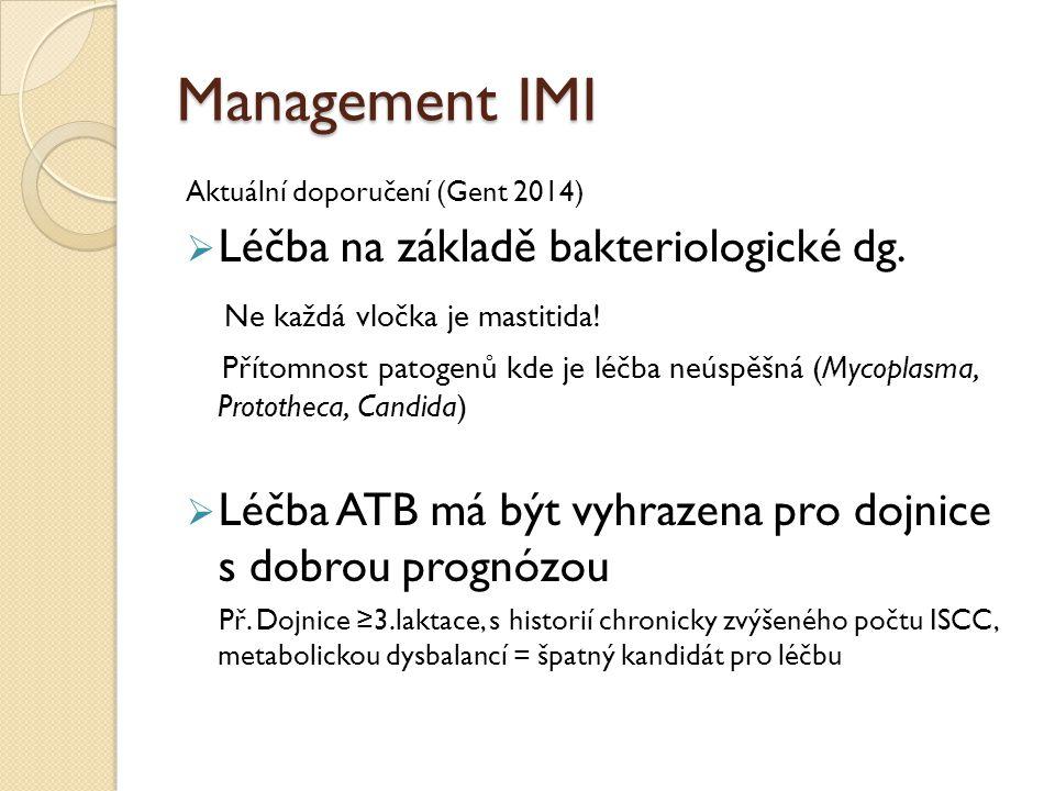 Management IMI Aktuální doporučení (Gent 2014)  Léčba na základě bakteriologické dg. Ne každá vločka je mastitida! Přítomnost patogenů kde je léčba n