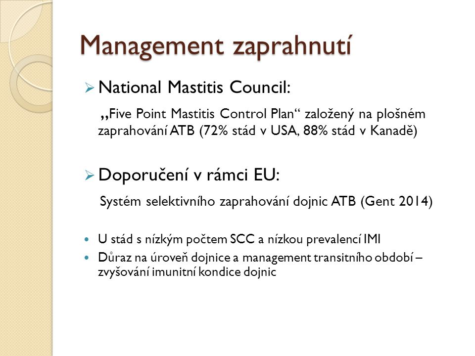 "Management zaprahnutí  National Mastitis Council: "" Five Point Mastitis Control Plan"" založený na plošném zaprahování ATB (72% stád v USA, 88% stád v"