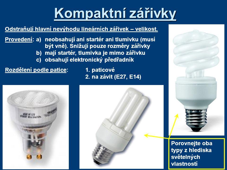 Kompaktní zářivky Odstraňují hlavní nevýhodu lineárních zářivek – velikost. Provedení:a)neobsahují ani startér ani tlumivku (musí být vně). Snižují po