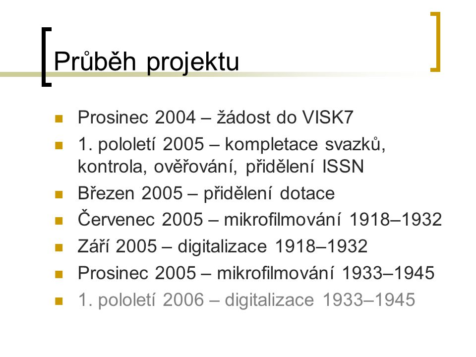 Průběh projektu Prosinec 2004 – žádost do VISK7 1.