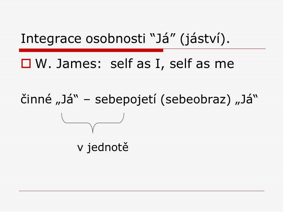 """Integrace osobnosti """"Já"""" (jáství).  W. James: self as I, self as me činné """"Já"""" – sebepojetí (sebeobraz) """"Já"""" v jednotě"""