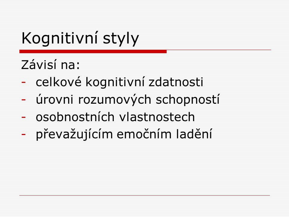 Kognitivní styly Závisí na: -celkové kognitivní zdatnosti -úrovni rozumových schopností -osobnostních vlastnostech -převažujícím emočním ladění