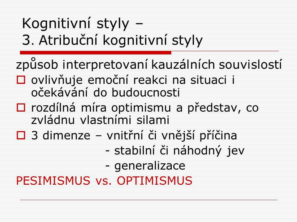 Kognitivní styly – 3. Atribuční kognitivní styly způsob interpretovaní kauzálních souvislostí  ovlivňuje emoční reakci na situaci i očekávání do budo
