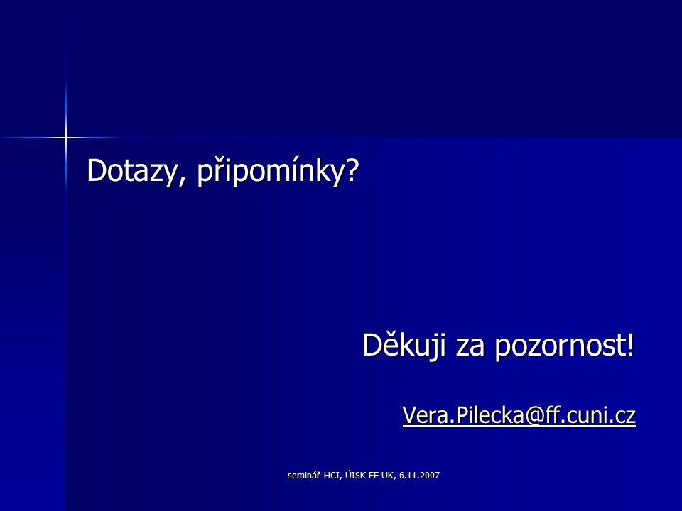 Dotazy, připomínky Děkuji za pozornost! Vera.Pilecka@ff.cuni.cz