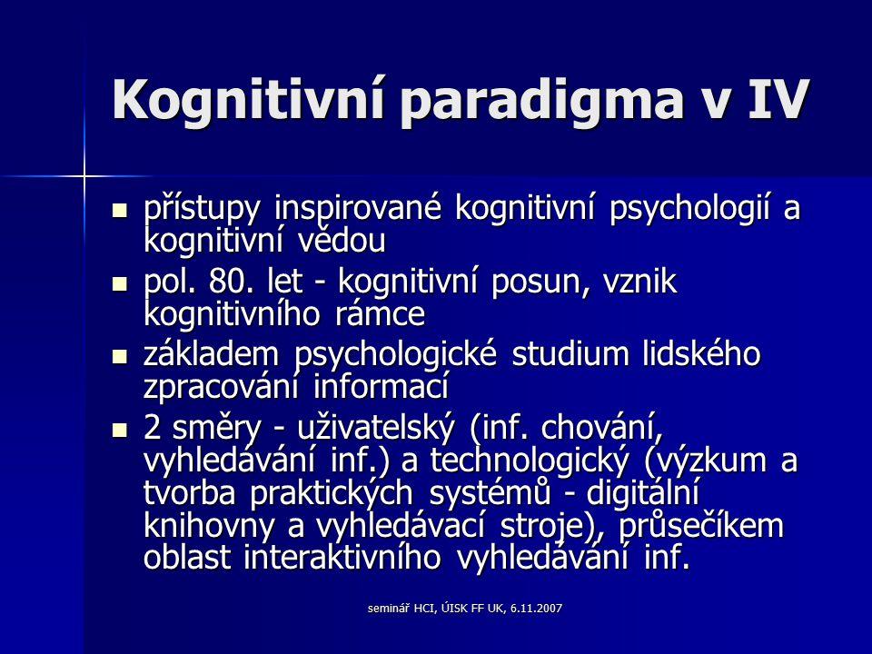 seminář HCI, ÚISK FF UK, 6.11.2007 Kognitivní paradigma v IV přístupy inspirované kognitivní psychologií a kognitivní vědou přístupy inspirované kognitivní psychologií a kognitivní vědou pol.