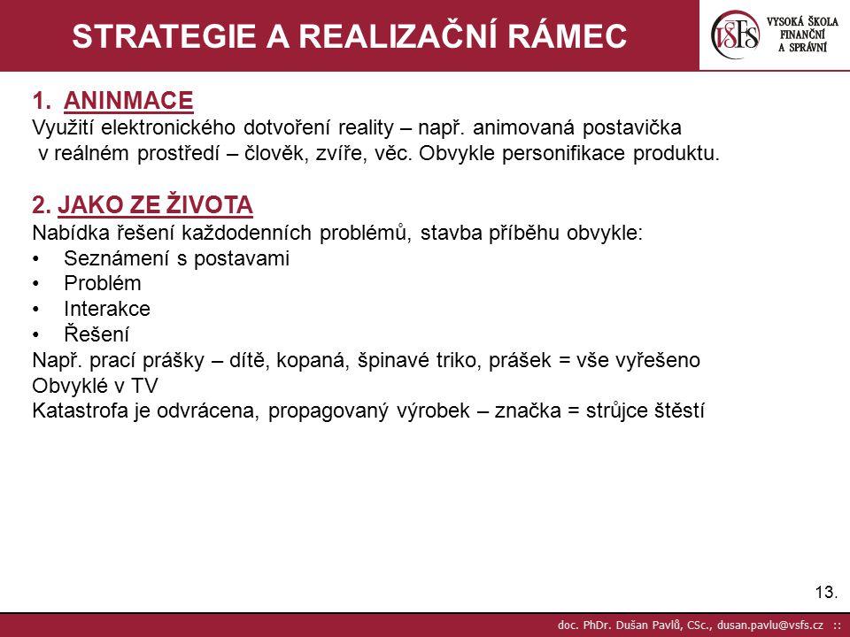13. doc. PhDr. Dušan Pavlů, CSc., dusan.pavlu@vsfs.cz :: STRATEGIE A REALIZAČNÍ RÁMEC 1.ANINMACE Využití elektronického dotvoření reality – např. anim