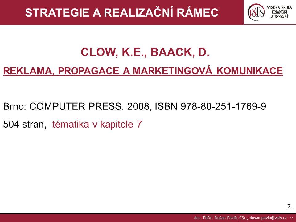 2.2. doc. PhDr. Dušan Pavlů, CSc., dusan.pavlu@vsfs.cz :: STRATEGIE A REALIZAČNÍ RÁMEC CLOW, K.E., BAACK, D. REKLAMA, PROPAGACE A MARKETINGOVÁ KOMUNIK