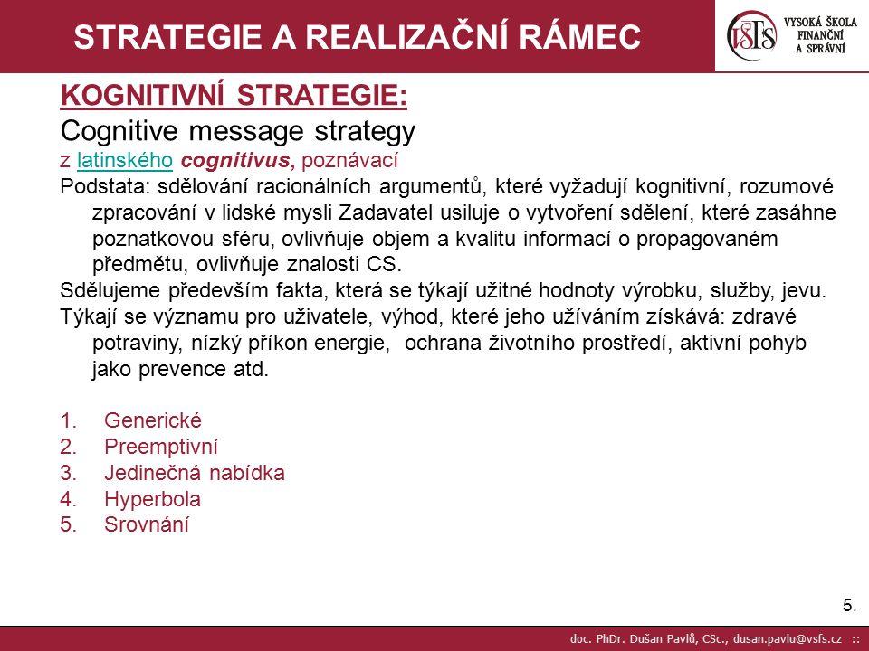 5.5. doc. PhDr. Dušan Pavlů, CSc., dusan.pavlu@vsfs.cz :: STRATEGIE A REALIZAČNÍ RÁMEC KOGNITIVNÍ STRATEGIE: Cognitive message strategy z latinského c