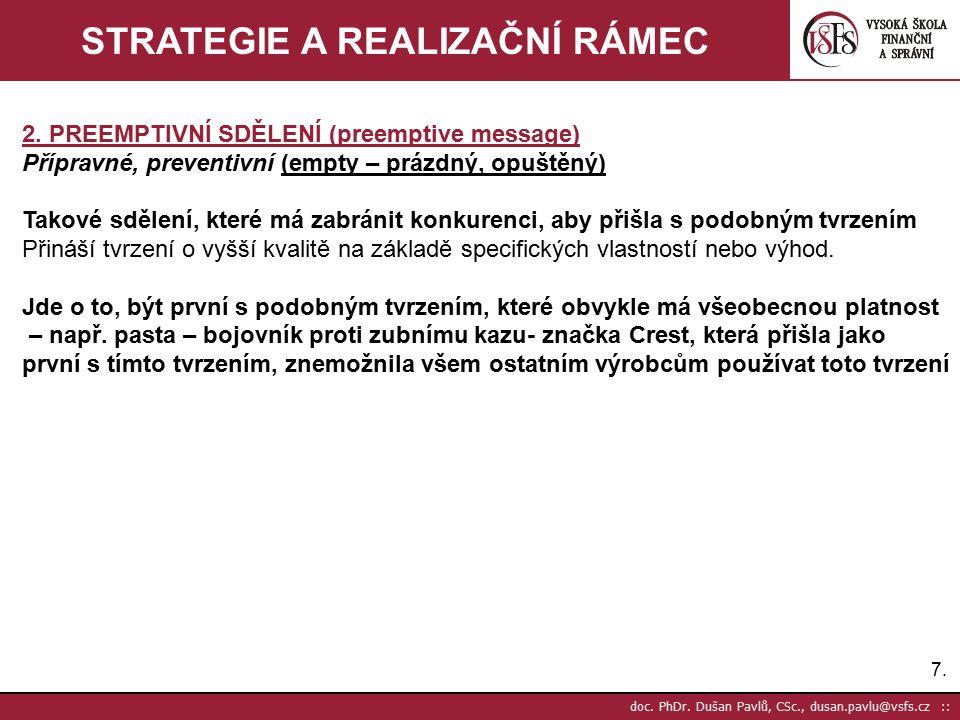 7.7. doc. PhDr. Dušan Pavlů, CSc., dusan.pavlu@vsfs.cz :: STRATEGIE A REALIZAČNÍ RÁMEC 2. PREEMPTIVNÍ SDĚLENÍ (preemptive message) Přípravné, preventi