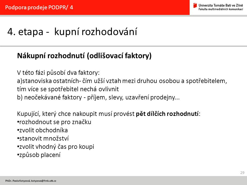 29 PhDr.Pavla Kotyzová, kotyzova@fmk.utb.cz 4.