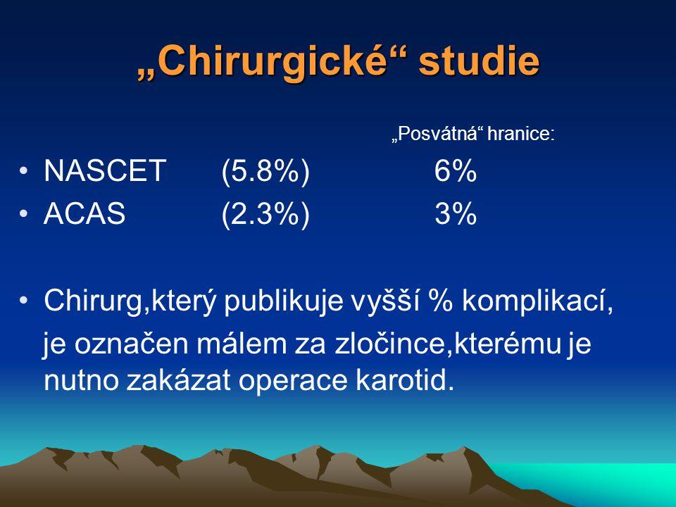 """""""Chirurgické studie """"Posvátná hranice: NASCET(5.8%) 6% ACAS(2.3%) 3% Chirurg,který publikuje vyšší % komplikací, je označen málem za zločince,kterému je nutno zakázat operace karotid."""