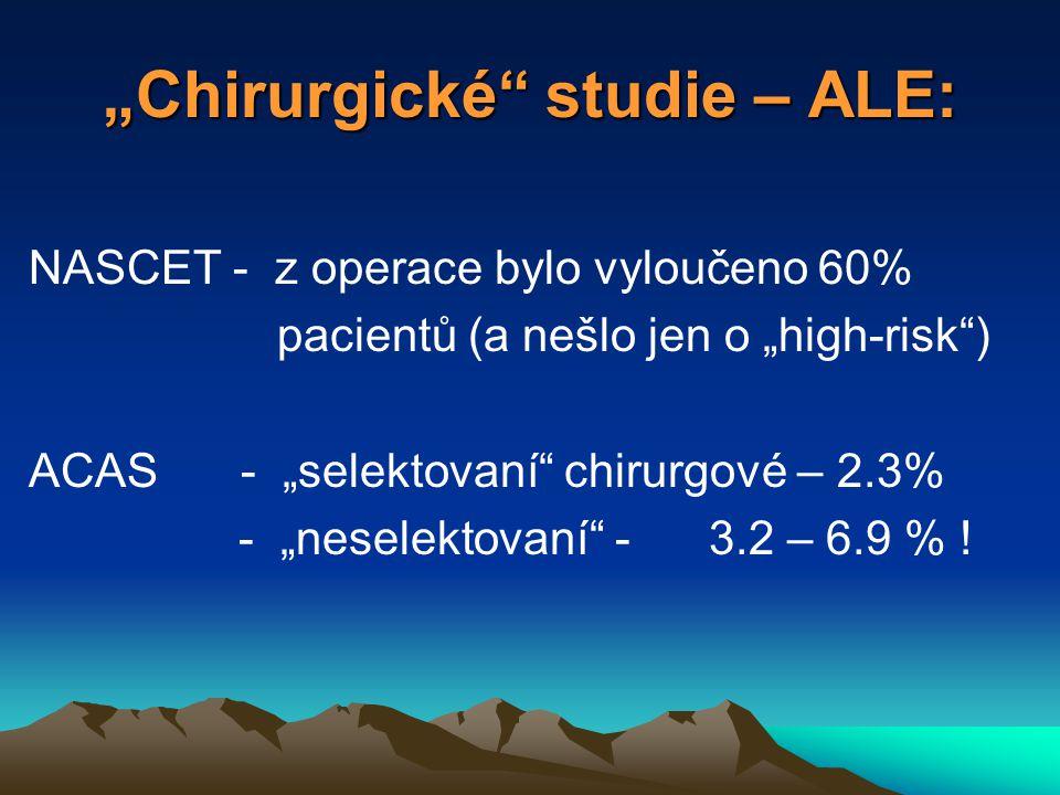 """""""Chirurgické"""" studie – ALE: NASCET - z operace bylo vyloučeno 60% pacientů (a nešlo jen o """"high-risk"""") ACAS- """"selektovaní"""" chirurgové – 2.3% - """"nesele"""