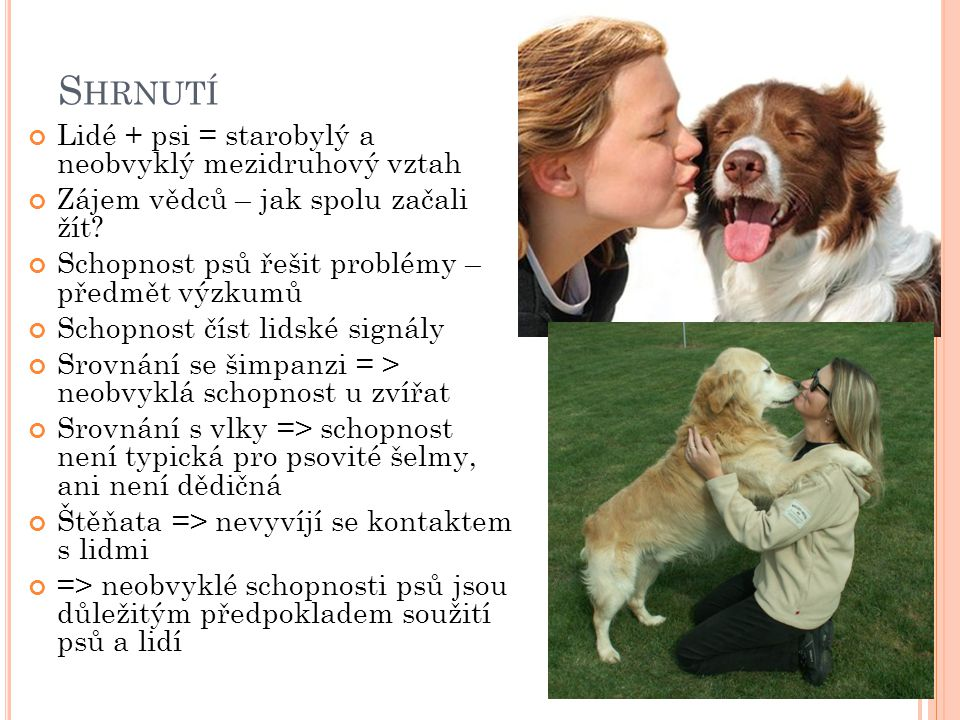 S HRNUTÍ Lidé + psi = starobylý a neobvyklý mezidruhový vztah Zájem vědců – jak spolu začali žít? Schopnost psů řešit problémy – předmět výzkumů Schop