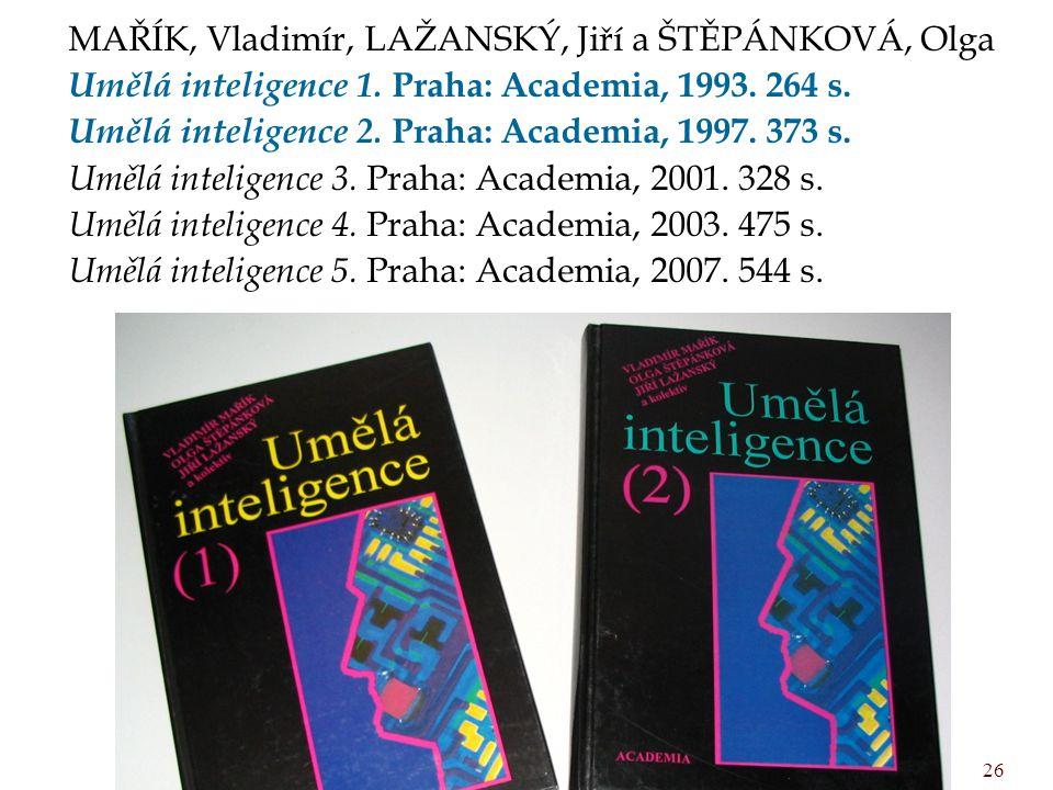 MAŘÍK, Vladimír, LAŽANSKÝ, Jiří a ŠTĚPÁNKOVÁ, Olga Umělá inteligence 1. Praha: Academia, 1993. 264 s. Umělá inteligence 2. Praha: Academia, 1997. 373
