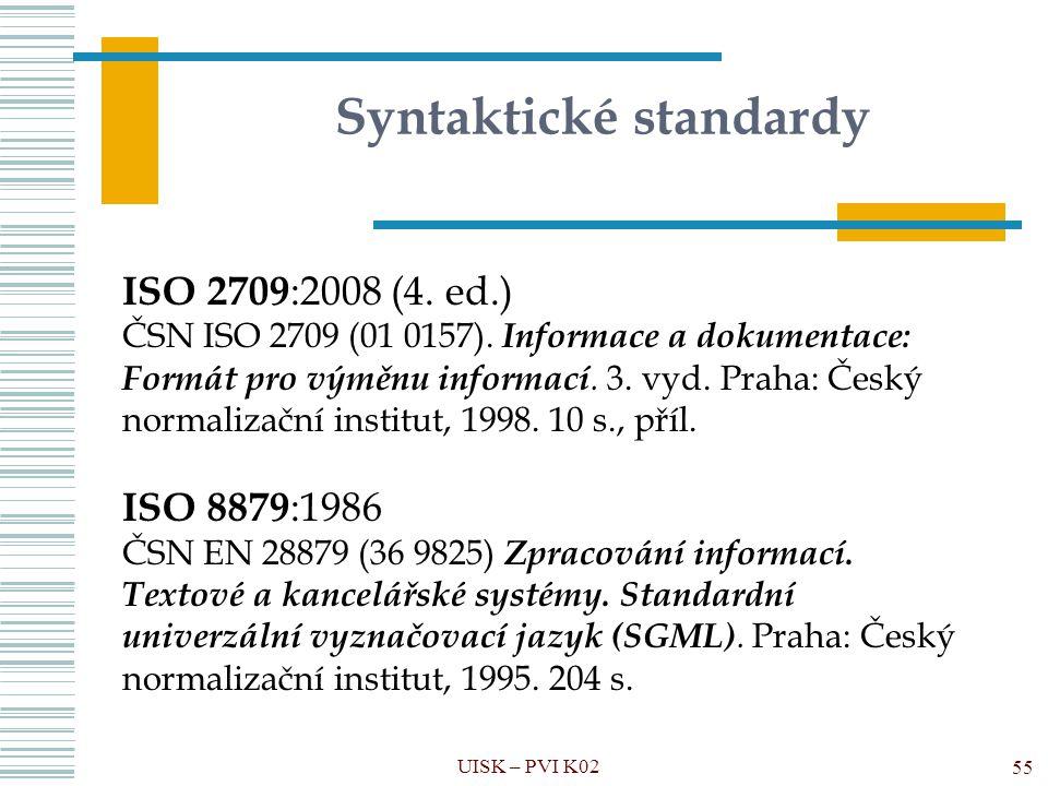 Syntaktické standardy UISK – PVI K02 55 ISO 2709 :2008 (4. ed.) ČSN ISO 2709 (01 0157). Informace a dokumentace: Formát pro výměnu informací. 3. vyd.