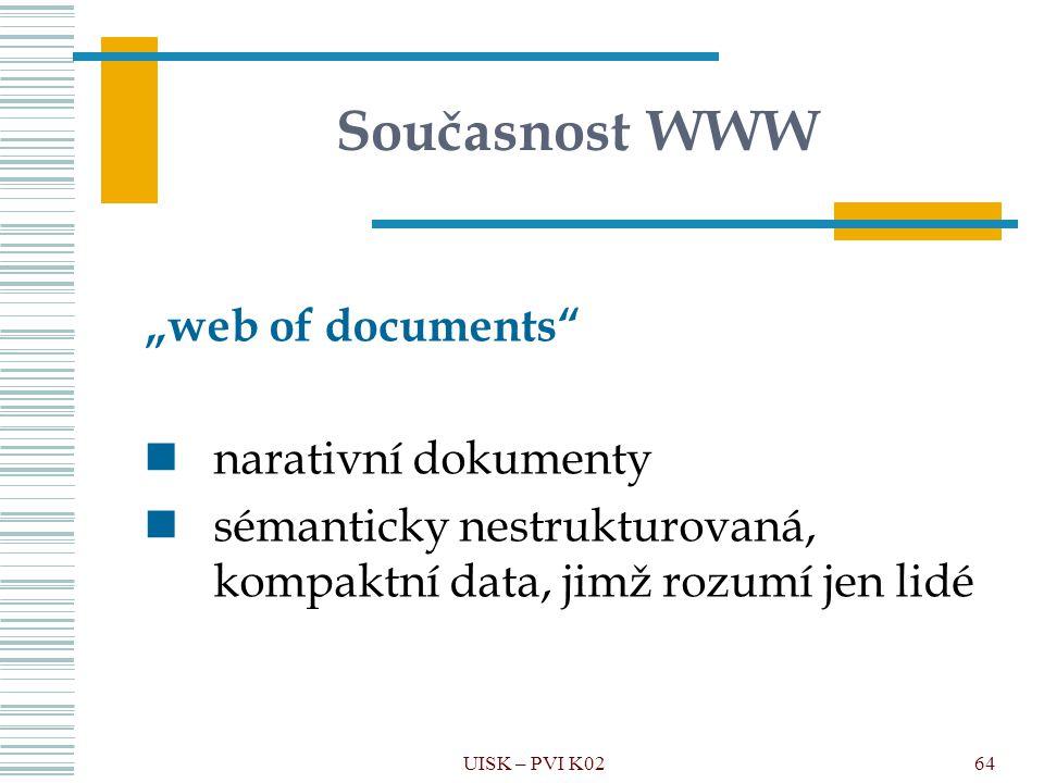 """64 Současnost WWW """"web of documents"""" narativní dokumenty sémanticky nestrukturovaná, kompaktní data, jimž rozumí jen lidé UISK – PVI K02"""