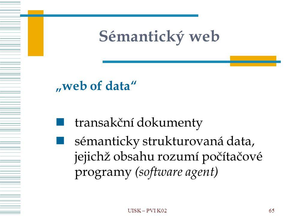 """65 Sémantický web """"web of data"""" transakční dokumenty sémanticky strukturovaná data, jejichž obsahu rozumí počítačové programy (software agent) UISK –"""