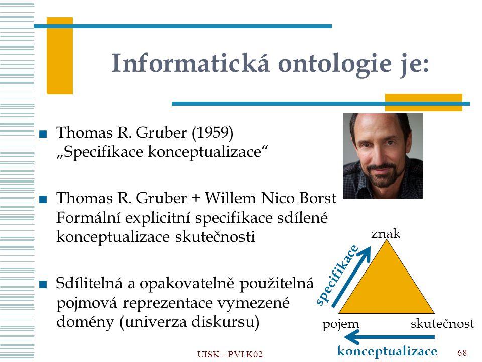 """Informatická ontologie je: ■Thomas R. Gruber (1959) """"Specifikace konceptualizace"""" ■Thomas R. Gruber + Willem Nico Borst Formální explicitní specifikac"""