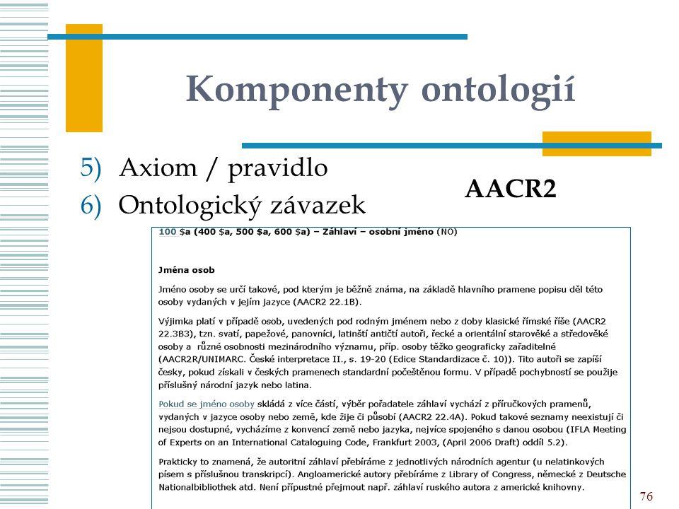 Komponenty ontologií 5)Axiom / pravidlo 6)Ontologický závazek UISK – PVI K02 76 AACR2