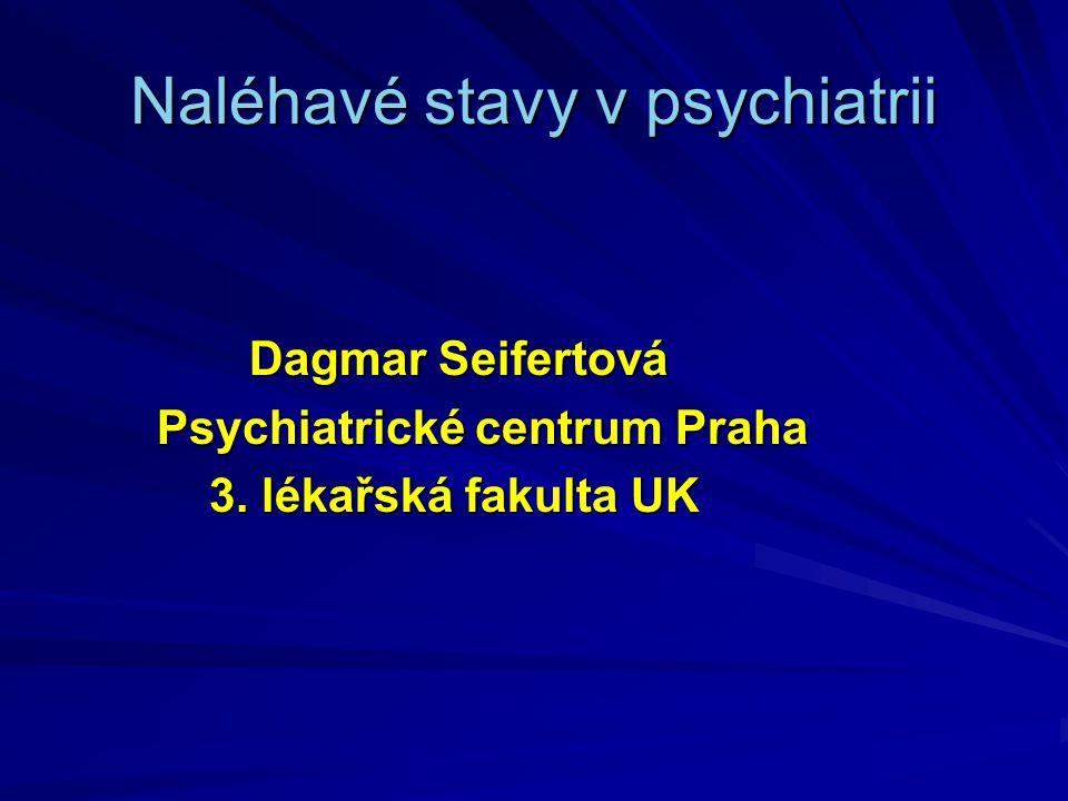 Neodkladné stavy Spojené s duševní poruchou Neklidný pacient Agresivní pacient Autoagresivní pacient Spojené s užíváním návykových látek Intoxikace Odvykací stavy Spojené s léčbou Maligní neuroleptický syndrom Serotoninový syndrom Akutní dystonie Agranulocytóza po klozapinu