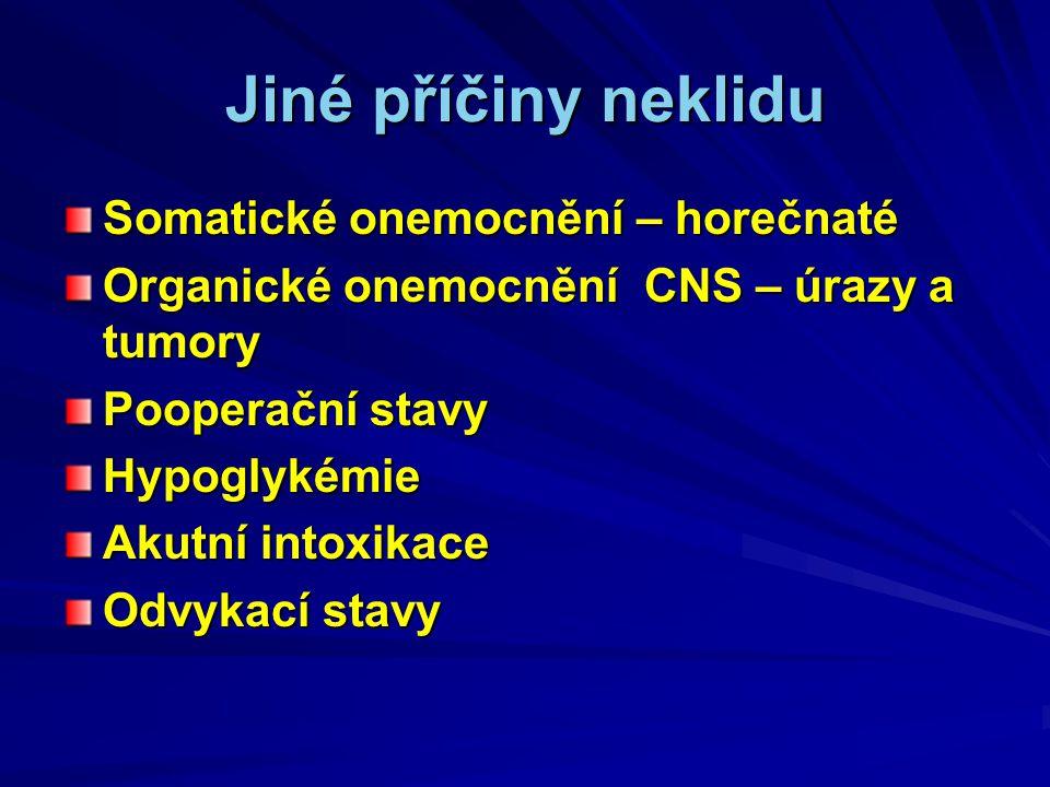 Jiné příčiny neklidu Somatické onemocnění – horečnaté Organické onemocnění CNS – úrazy a tumory Pooperační stavy Hypoglykémie Akutní intoxikace Odvykací stavy