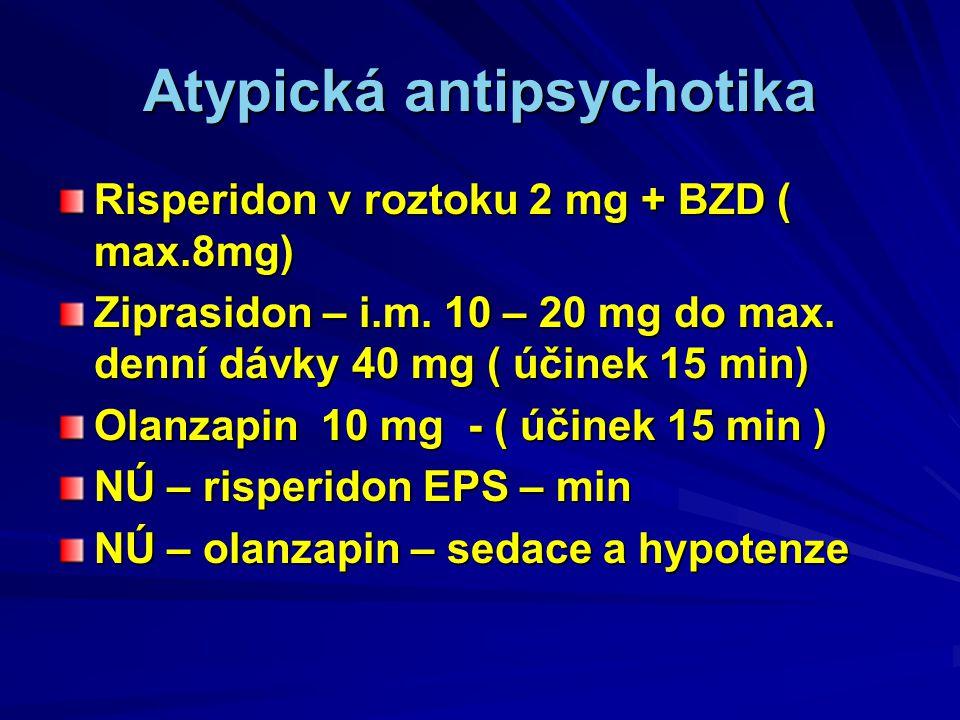 Atypická antipsychotika Risperidon v roztoku 2 mg + BZD ( max.8mg) Ziprasidon – i.m.