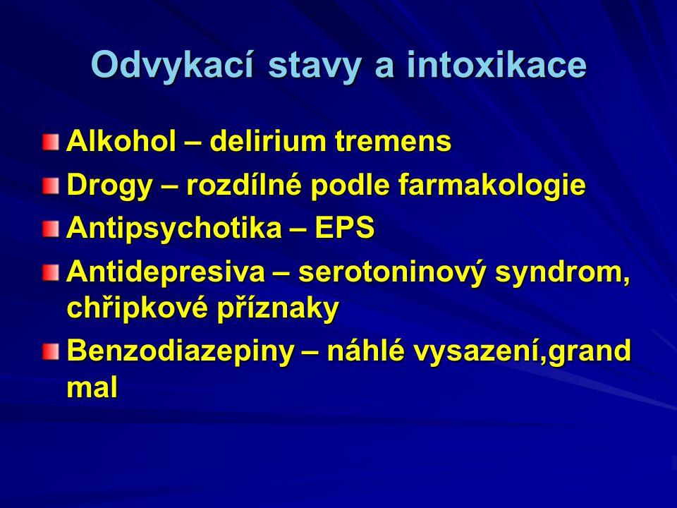 Odvykací stavy a intoxikace Alkohol – delirium tremens Drogy – rozdílné podle farmakologie Antipsychotika – EPS Antidepresiva – serotoninový syndrom, chřipkové příznaky Benzodiazepiny – náhlé vysazení,grand mal