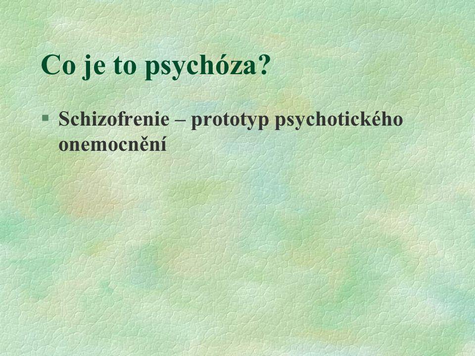 Co je to psychóza? §Schizofrenie – prototyp psychotického onemocnění